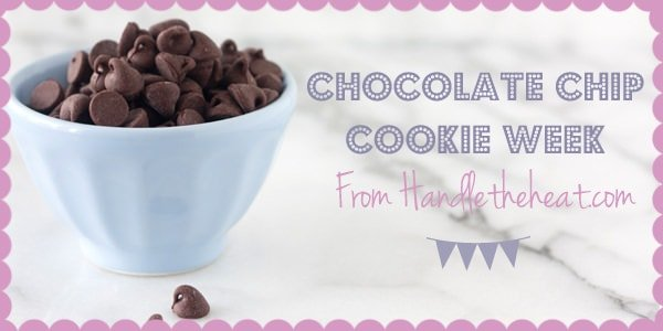 Chocolate Chip Cookie Week at handletheheat.com